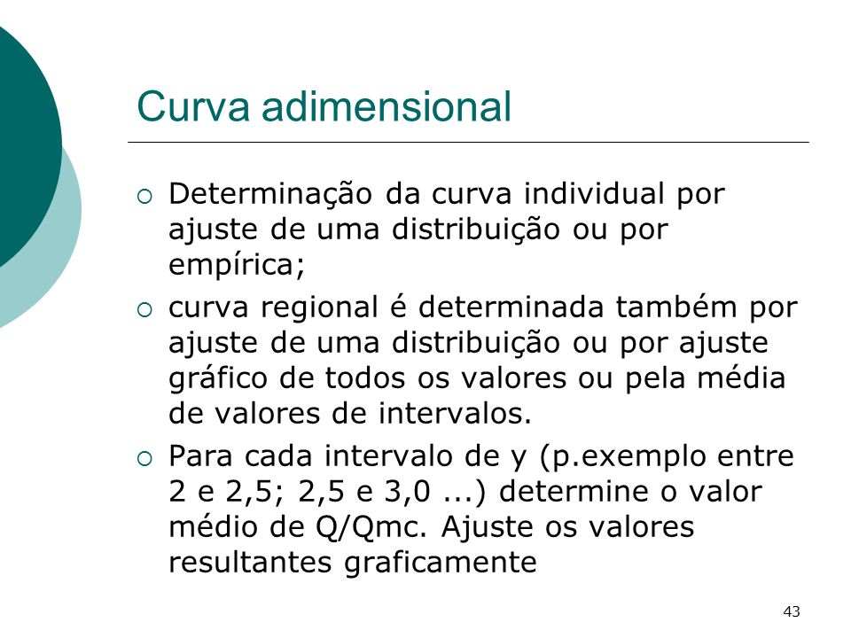 Curva adimensional Determinação da curva individual por ajuste de uma distribuição ou por empírica;