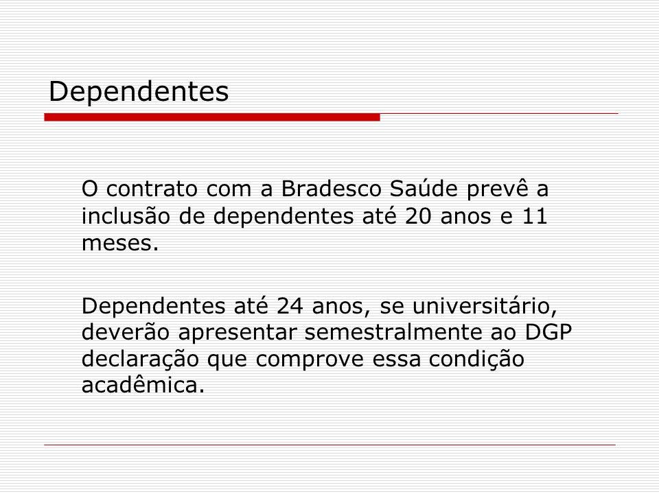 Dependentes O contrato com a Bradesco Saúde prevê a inclusão de dependentes até 20 anos e 11 meses.