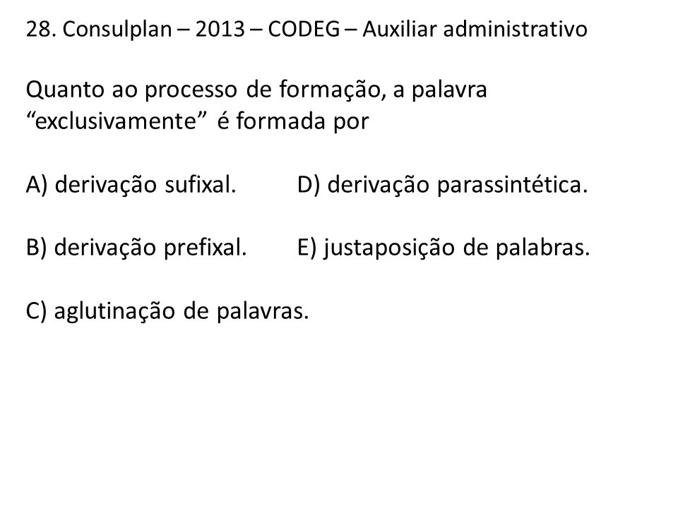 A) derivação sufixal. D) derivação parassintética.