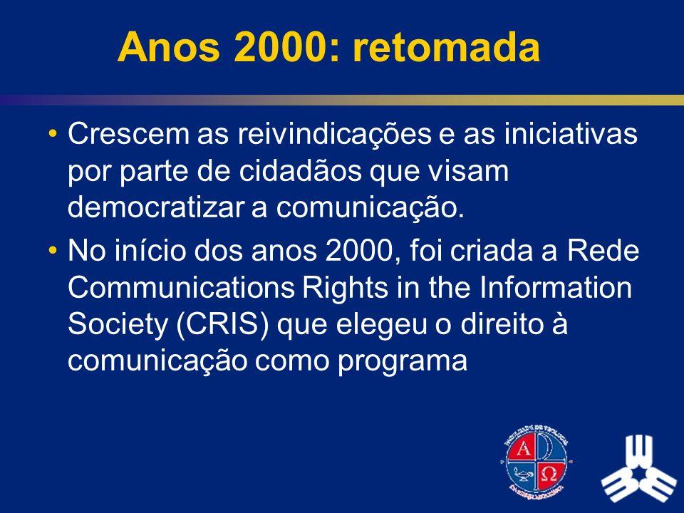 Anos 2000: retomada Crescem as reivindicações e as iniciativas por parte de cidadãos que visam democratizar a comunicação.