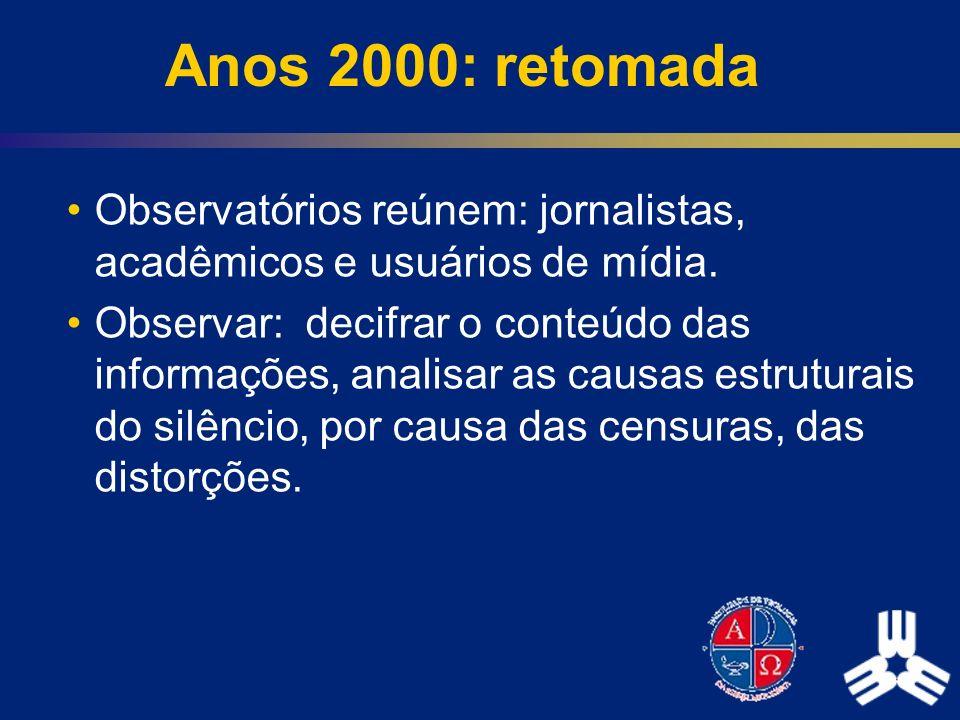Anos 2000: retomada Observatórios reúnem: jornalistas, acadêmicos e usuários de mídia.