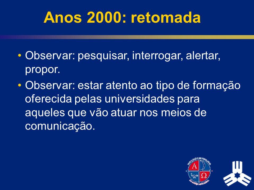 Anos 2000: retomada Observar: pesquisar, interrogar, alertar, propor.