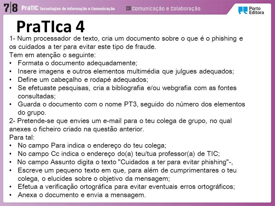 PraTIca 4 1- Num processador de texto, cria um documento sobre o que é o phishing e os cuidados a ter para evitar este tipo de fraude.