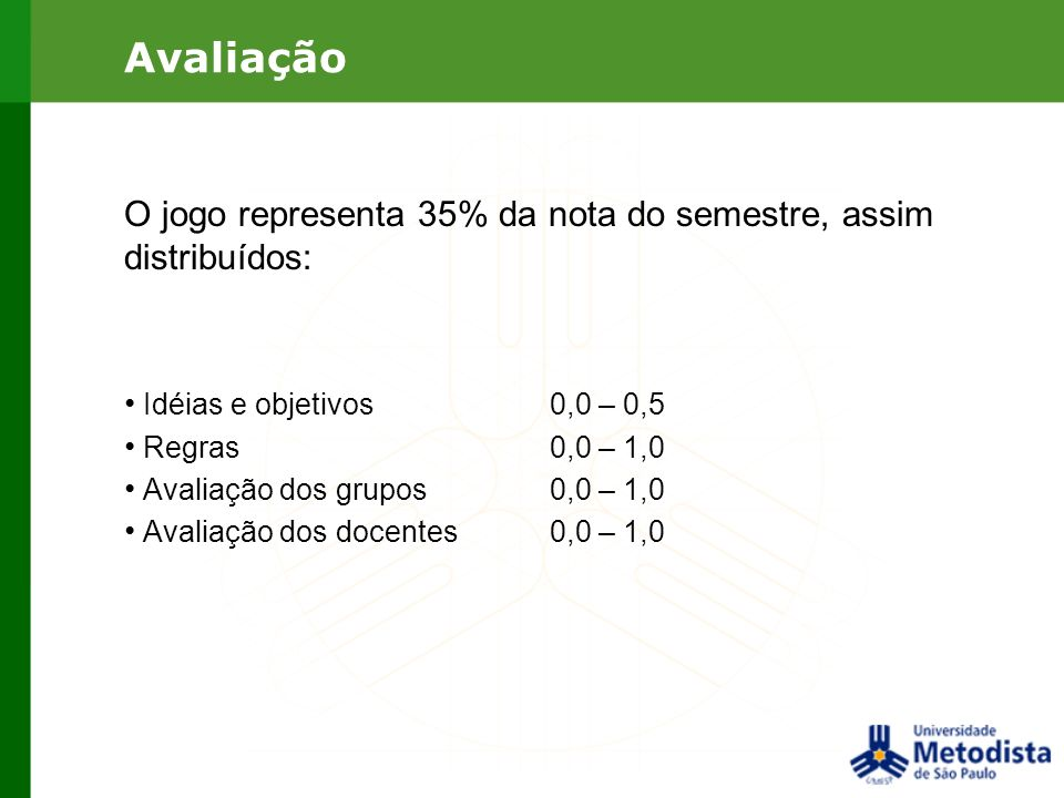 AvaliaçãoO jogo representa 35% da nota do semestre, assim distribuídos: Idéias e objetivos 0,0 – 0,5.