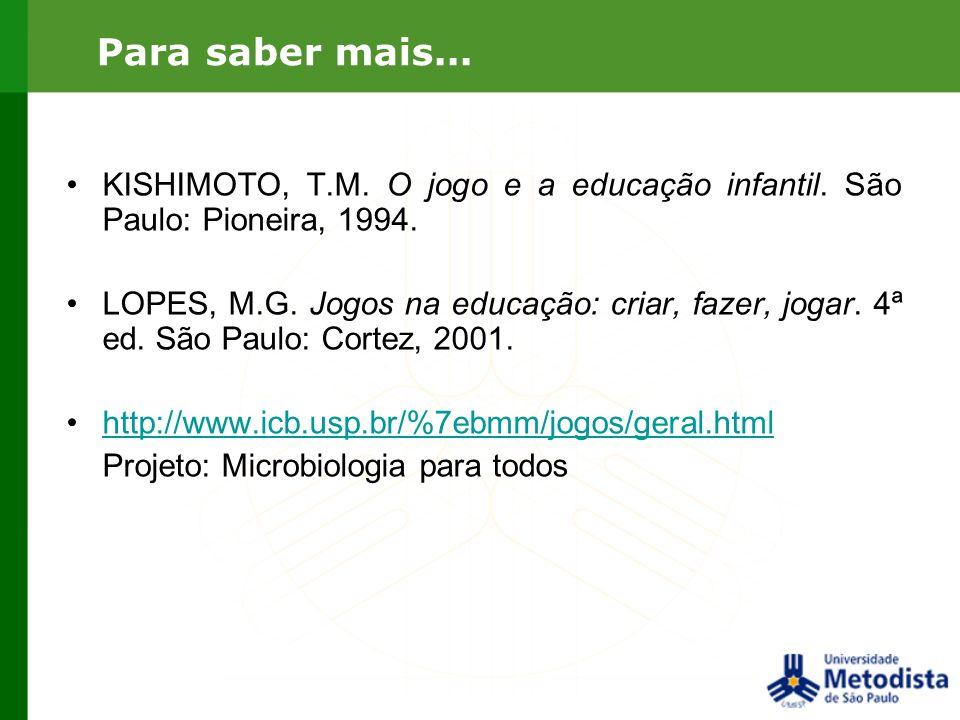 Para saber mais...KISHIMOTO, T.M. O jogo e a educação infantil. São Paulo: Pioneira, 1994.