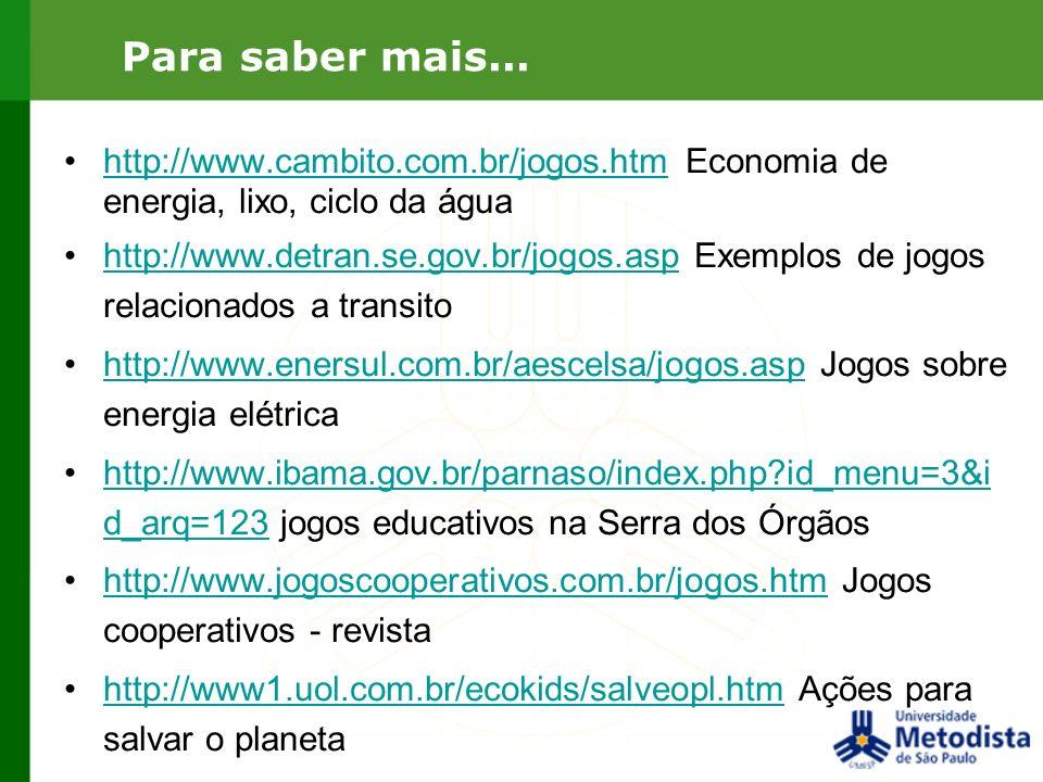 Para saber mais...http://www.cambito.com.br/jogos.htm Economia de energia, lixo, ciclo da água.