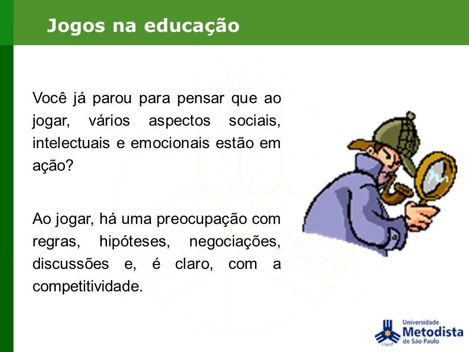 Jogos na educação Você já parou para pensar que ao jogar, vários aspectos sociais, intelectuais e emocionais estão em ação