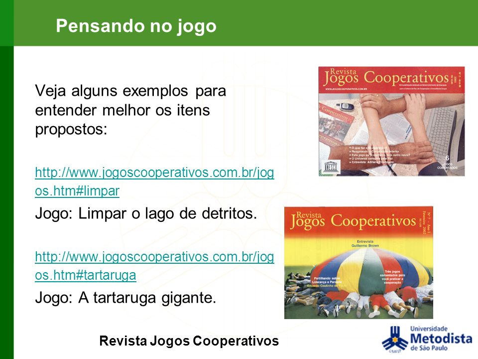 Pensando no jogoVeja alguns exemplos para entender melhor os itens propostos: http://www.jogoscooperativos.com.br/jogos.htm#limpar.