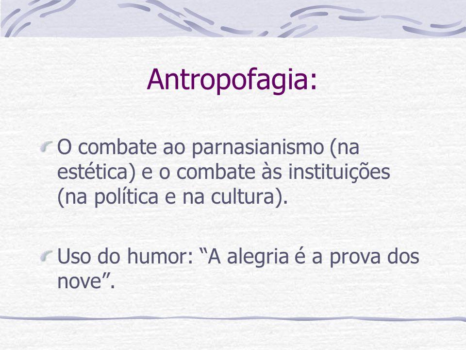 Antropofagia: O combate ao parnasianismo (na estética) e o combate às instituições (na política e na cultura).
