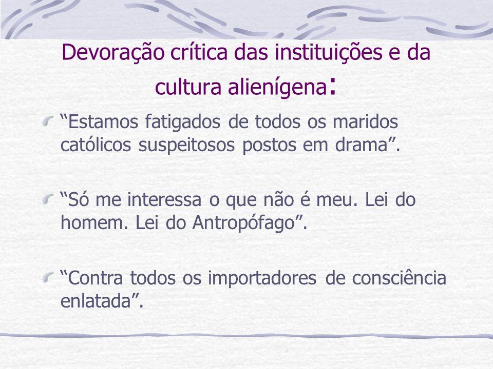 Devoração crítica das instituições e da cultura alienígena: