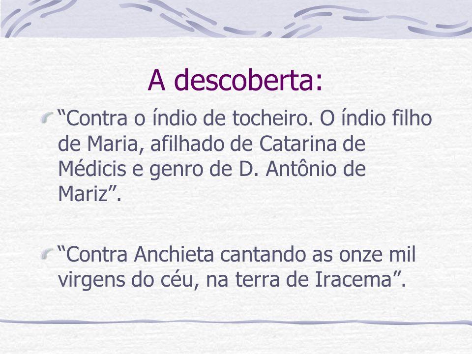 A descoberta: Contra o índio de tocheiro. O índio filho de Maria, afilhado de Catarina de Médicis e genro de D. Antônio de Mariz .