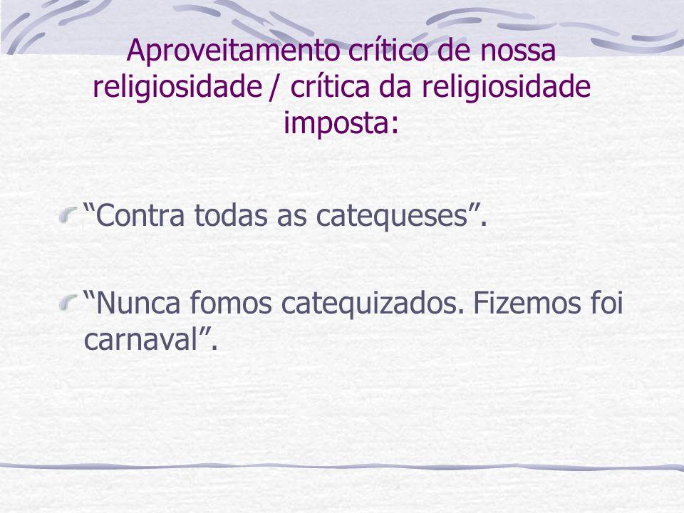 Aproveitamento crítico de nossa religiosidade / crítica da religiosidade imposta: