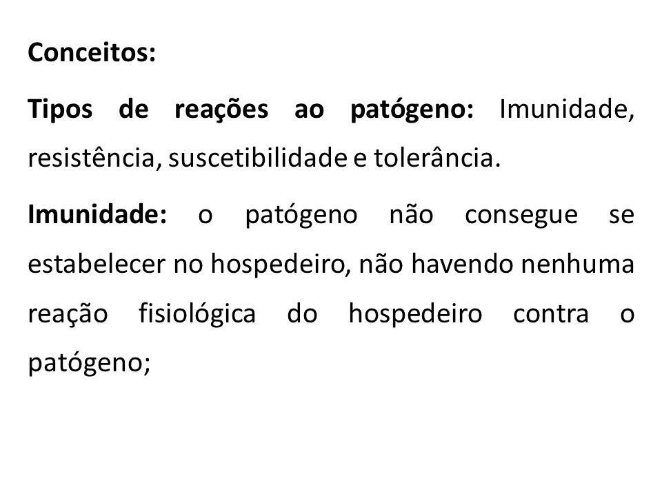 Conceitos: Tipos de reações ao patógeno: Imunidade, resistência, suscetibilidade e tolerância.