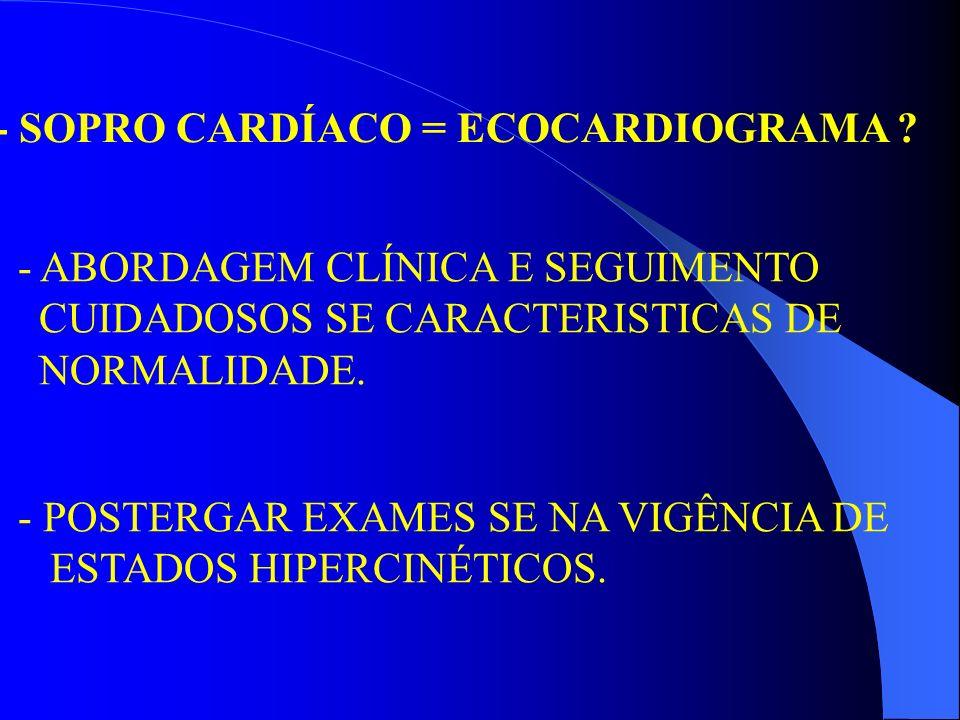 - SOPRO CARDÍACO = ECOCARDIOGRAMA