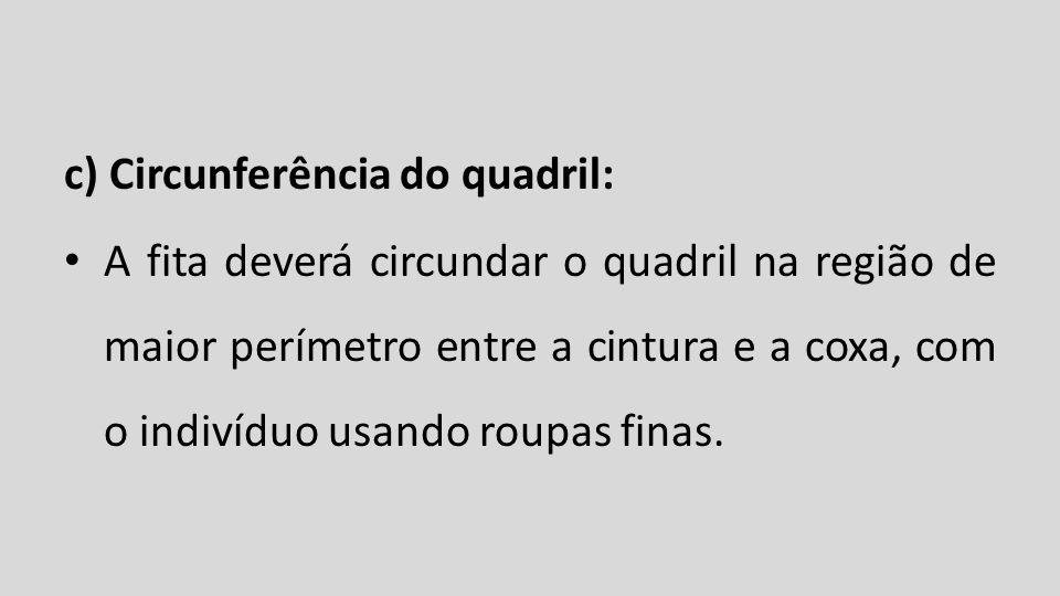 c) Circunferência do quadril: