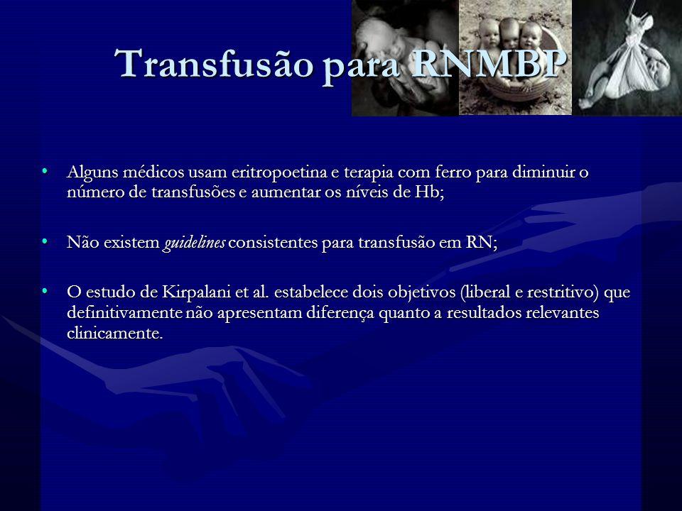 Transfusão para RNMBP Alguns médicos usam eritropoetina e terapia com ferro para diminuir o número de transfusões e aumentar os níveis de Hb;