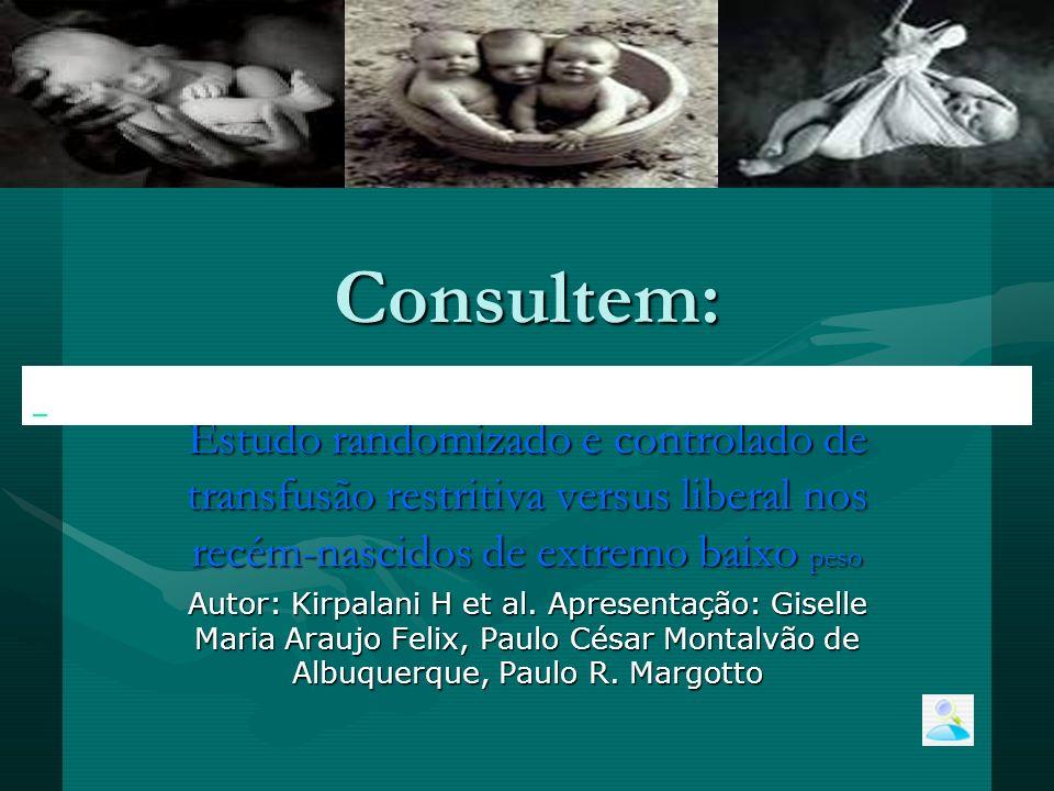 Consultem: Estudo randomizado e controlado de transfusão restritiva versus liberal nos recém-nascidos de extremo baixo peso.