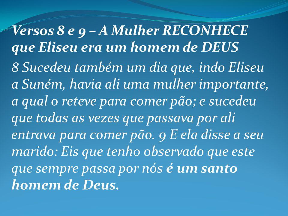 Versos 8 e 9 – A Mulher RECONHECE que Eliseu era um homem de DEUS