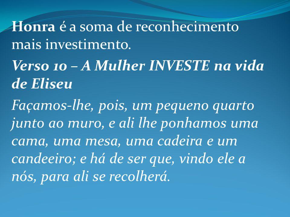 Honra é a soma de reconhecimento mais investimento.
