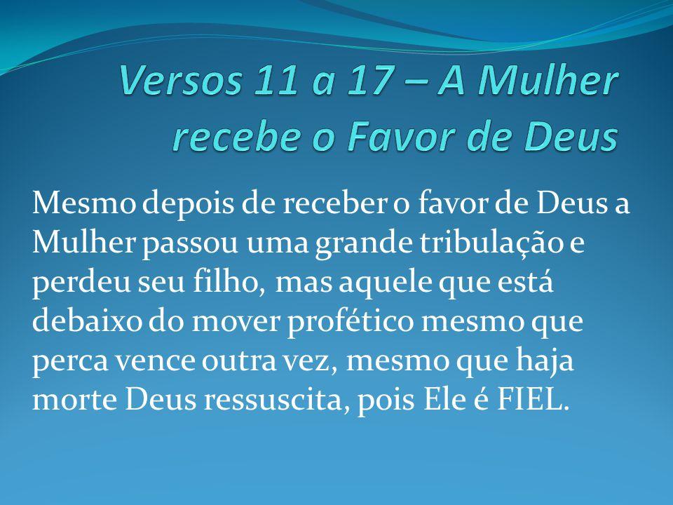 Versos 11 a 17 – A Mulher recebe o Favor de Deus