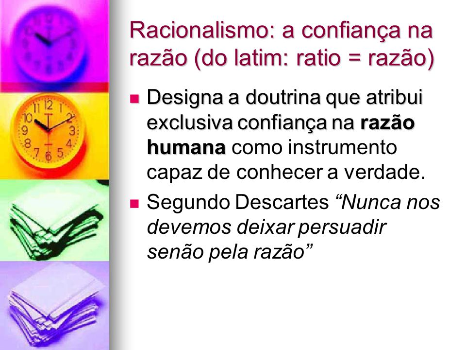 Racionalismo: a confiança na razão (do latim: ratio = razão)