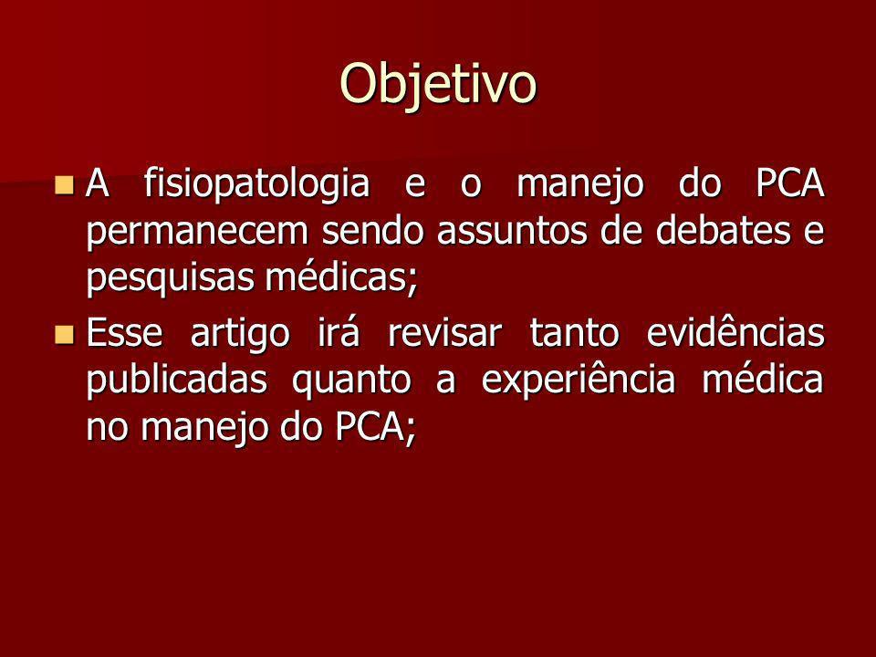 Objetivo A fisiopatologia e o manejo do PCA permanecem sendo assuntos de debates e pesquisas médicas;
