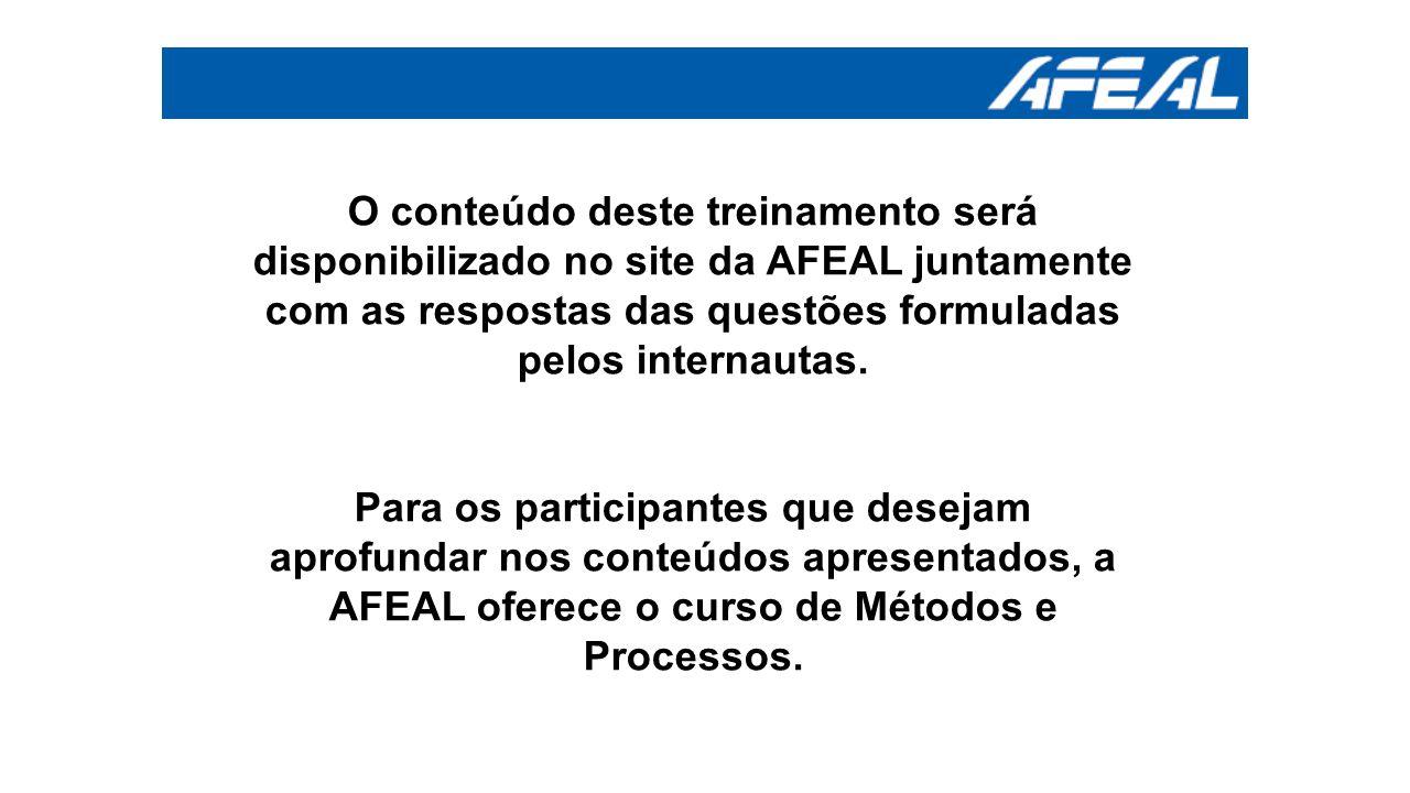 O conteúdo deste treinamento será disponibilizado no site da AFEAL juntamente com as respostas das questões formuladas pelos internautas.