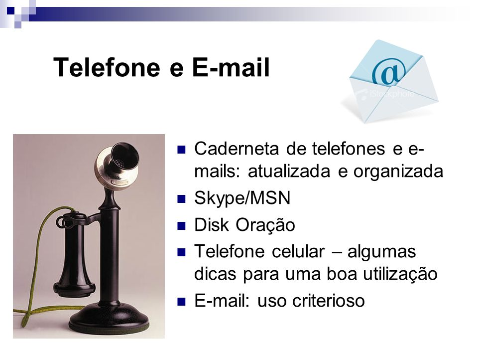 Telefone e E-mail Caderneta de telefones e e-mails: atualizada e organizada. Skype/MSN. Disk Oração.
