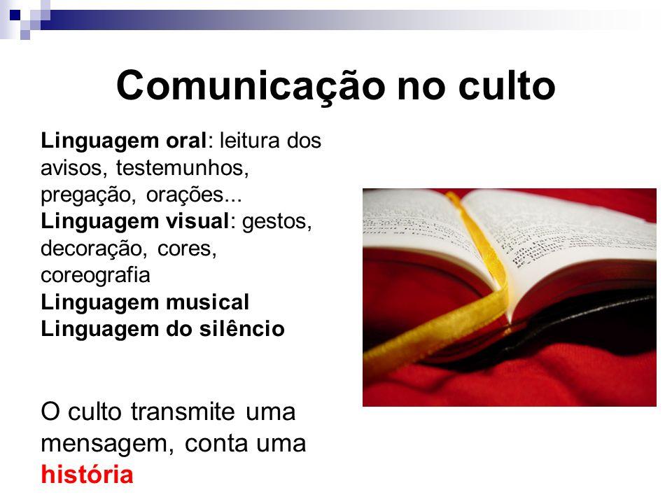 Comunicação no culto Linguagem oral: leitura dos avisos, testemunhos, pregação, orações... Linguagem visual: gestos, decoração, cores, coreografia.