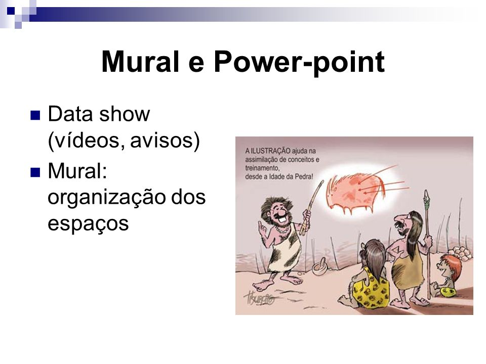 Mural e Power-point Data show (vídeos, avisos)