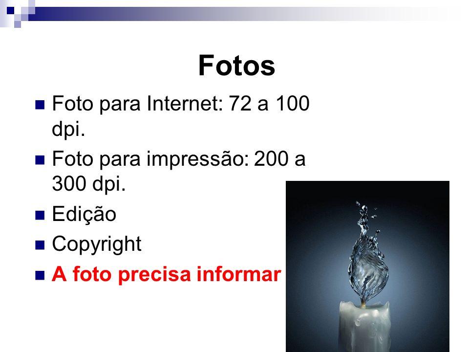 Fotos Foto para Internet: 72 a 100 dpi.