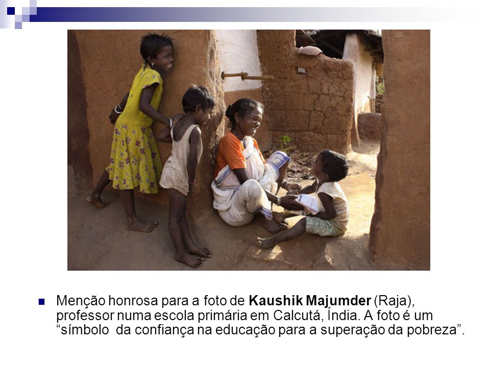 Menção honrosa para a foto de Kaushik Majumder (Raja), professor numa escola primária em Calcutá, Índia.