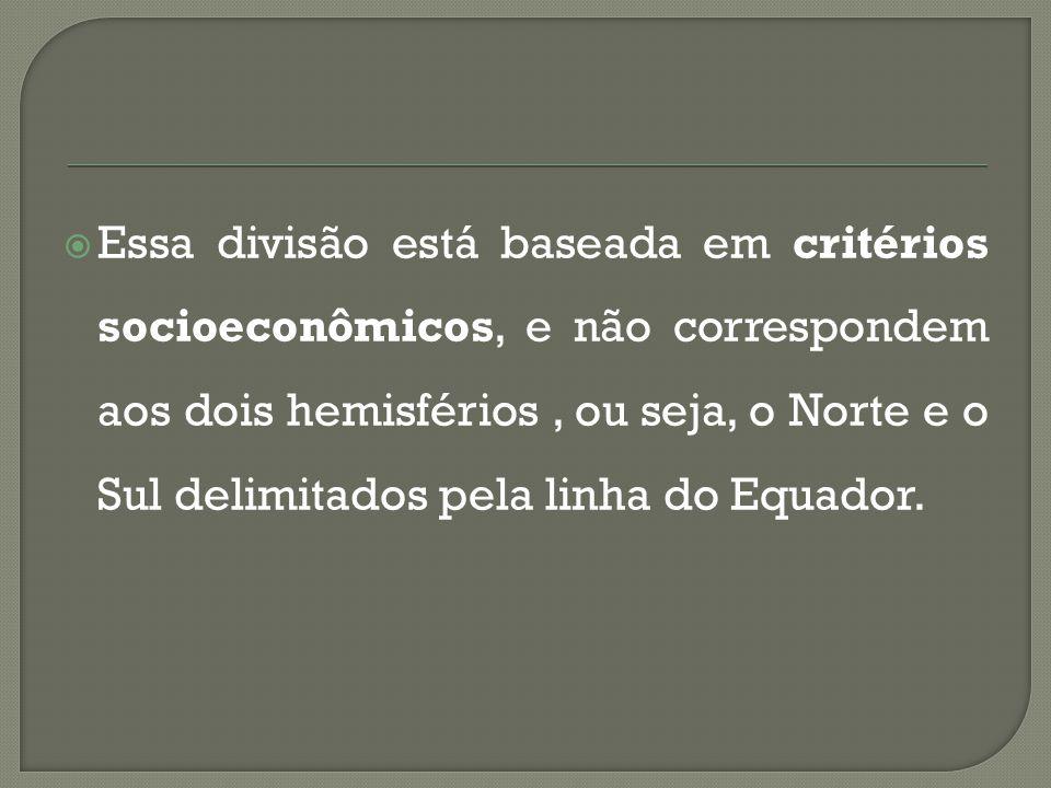 Essa divisão está baseada em critérios socioeconômicos, e não correspondem aos dois hemisférios , ou seja, o Norte e o Sul delimitados pela linha do Equador.