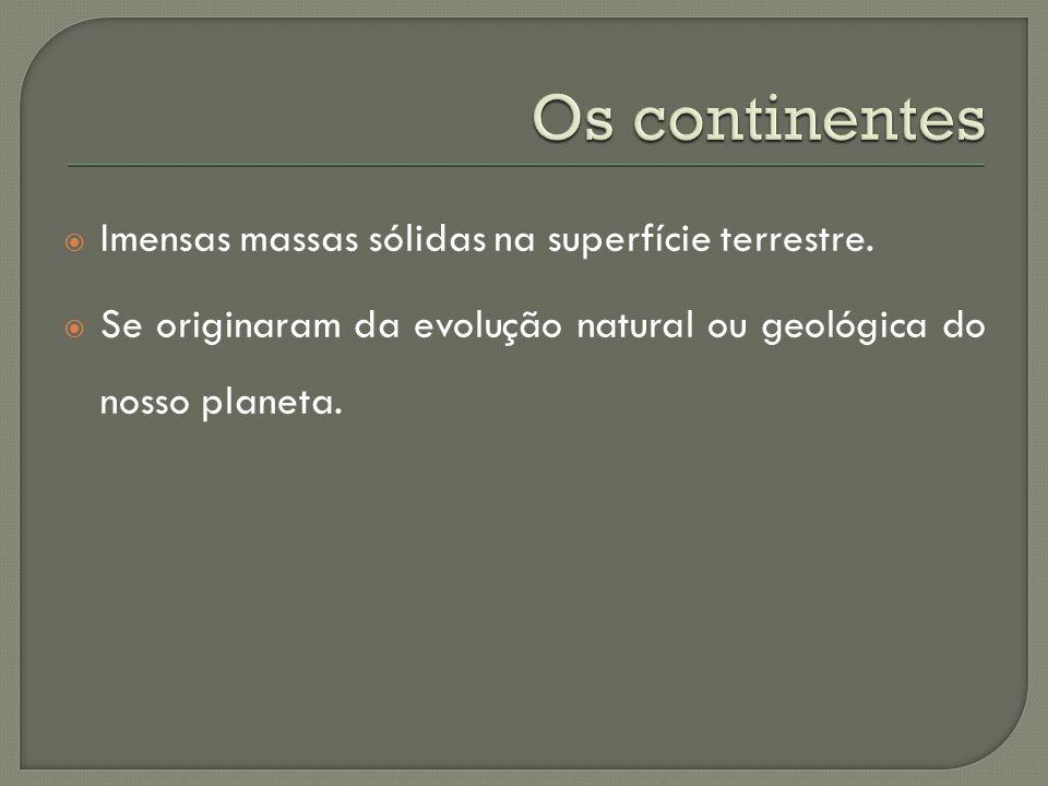 Os continentes Imensas massas sólidas na superfície terrestre.