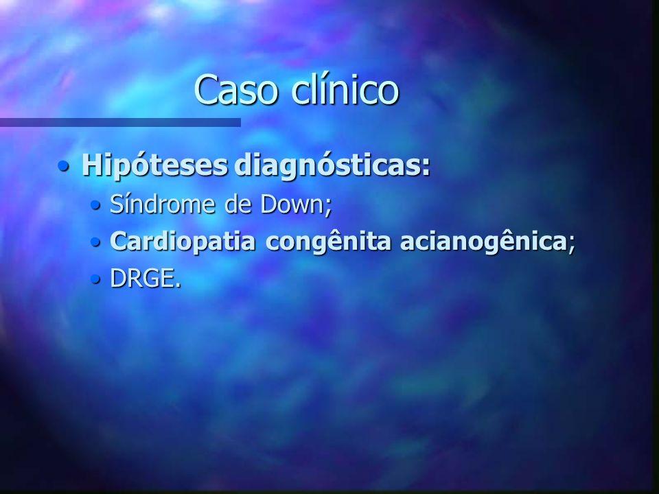 Caso clínico Hipóteses diagnósticas: Síndrome de Down;