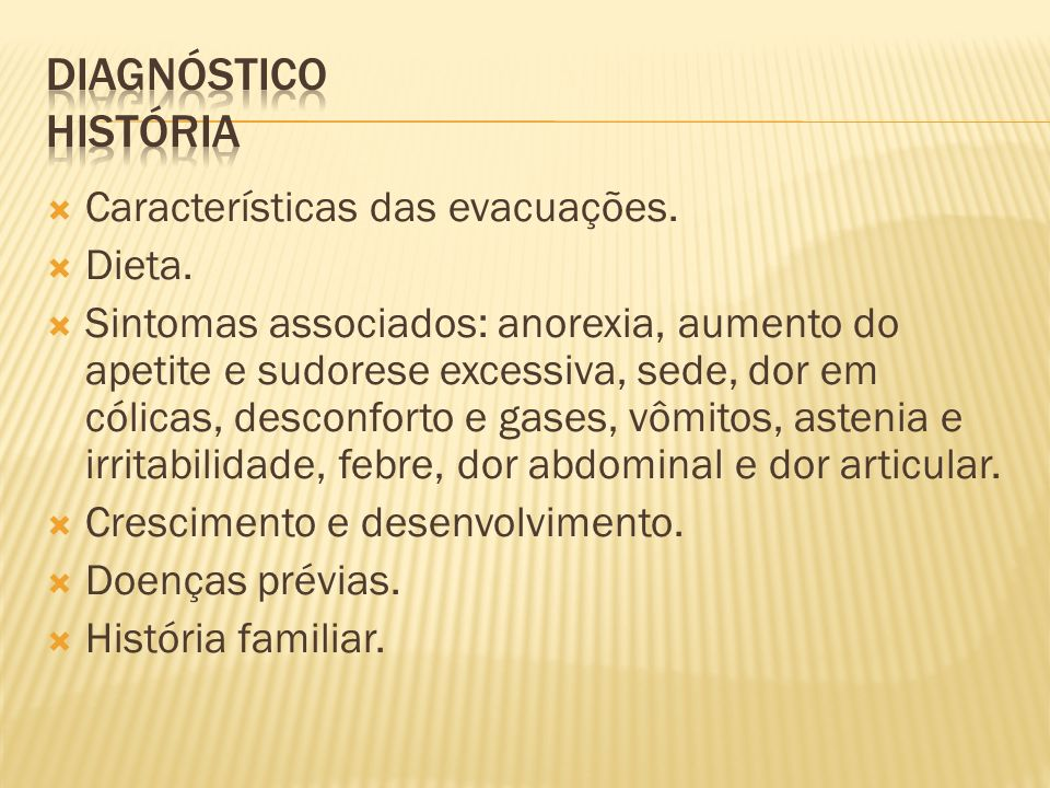 DIAGNÓSTICO História Características das evacuações. Dieta.