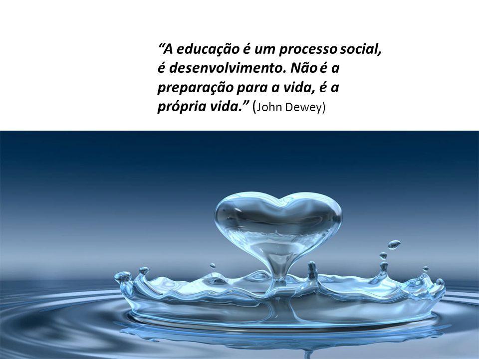 A educação é um processo social, é desenvolvimento