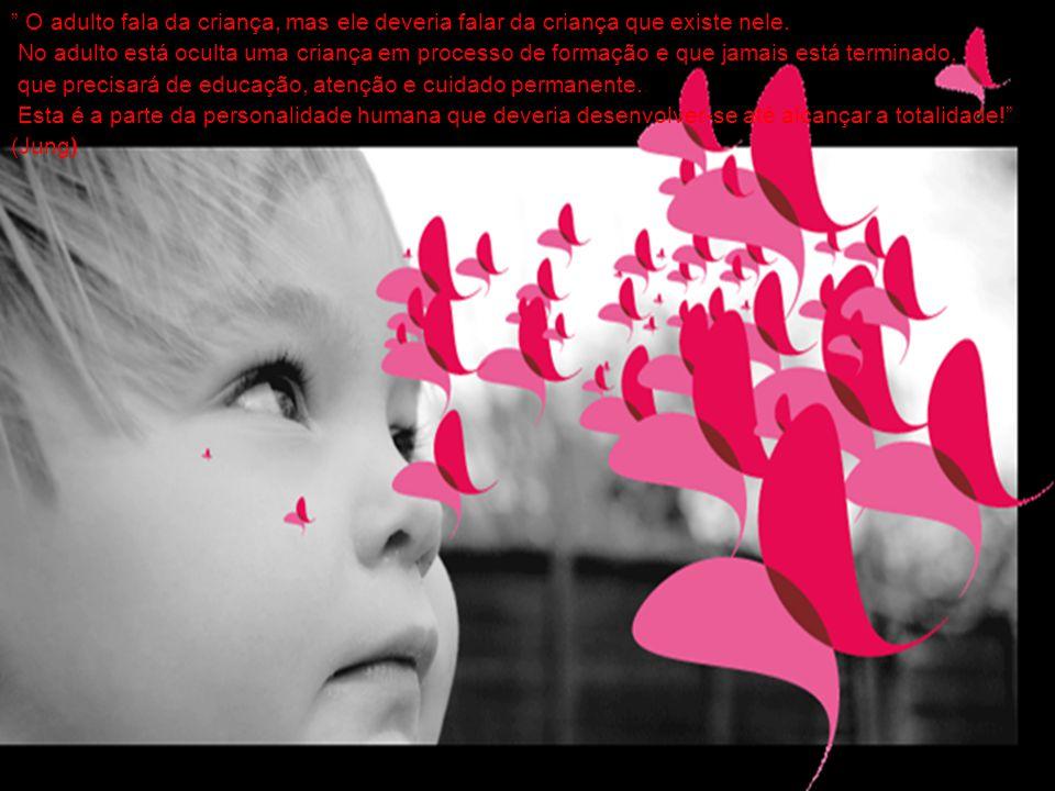 O adulto fala da criança, mas ele deveria falar da criança que existe nele.