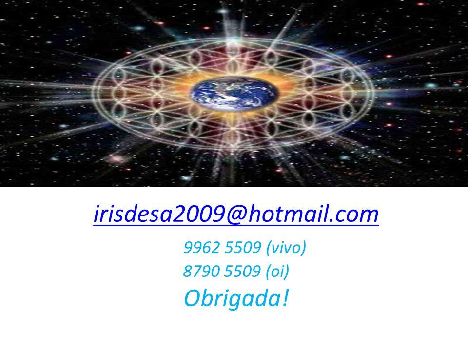 irisdesa2009@hotmail.com 9962 5509 (vivo) 8790 5509 (oi) Obrigada!