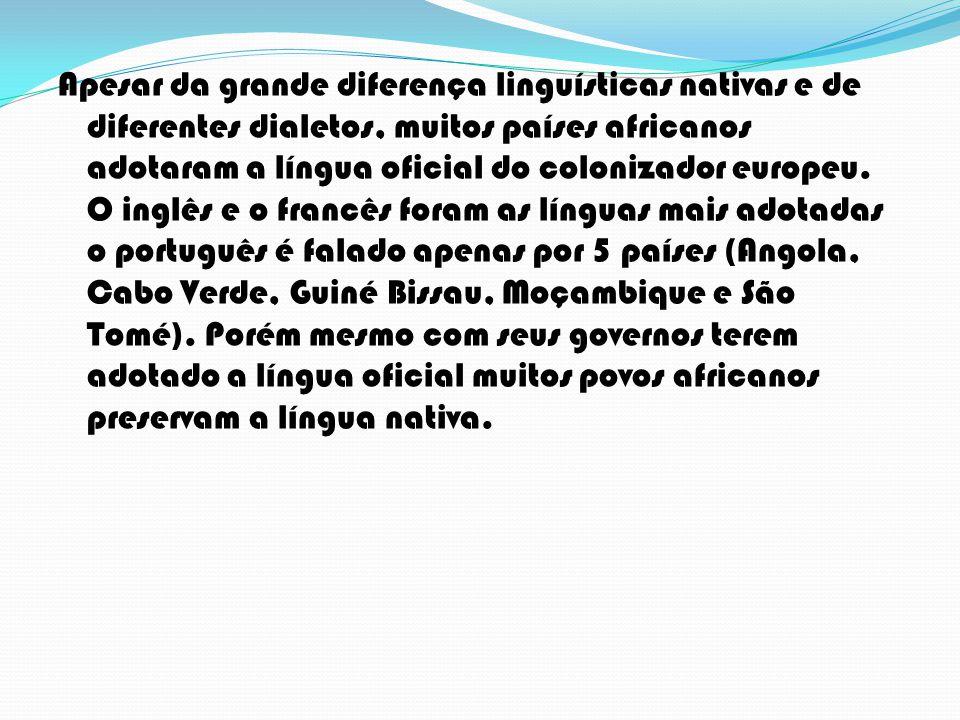 Apesar da grande diferença linguísticas nativas e de diferentes dialetos, muitos países africanos adotaram a língua oficial do colonizador europeu.