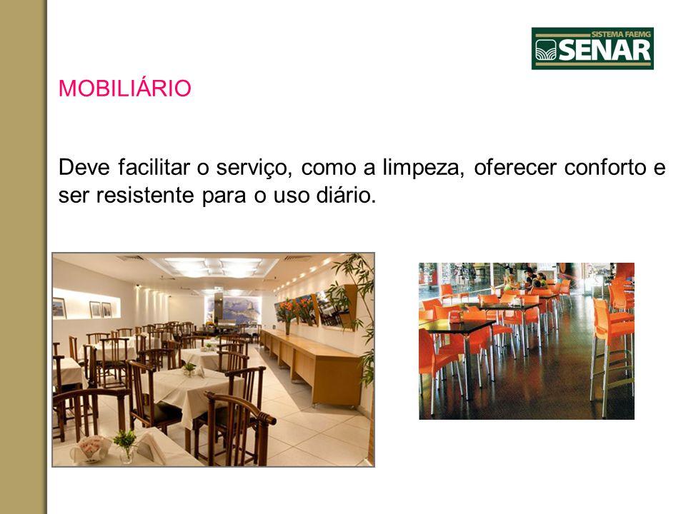 MOBILIÁRIO Deve facilitar o serviço, como a limpeza, oferecer conforto e ser resistente para o uso diário.