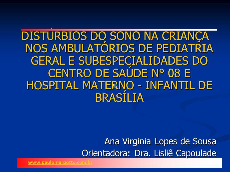 DISTÚRBIOS DO SONO NA CRIANÇA NOS AMBULATÓRIOS DE PEDIATRIA GERAL E SUBESPECIALIDADES DO CENTRO DE SAÚDE N° 08 E HOSPITAL MATERNO - INFANTIL DE BRASÍLIA