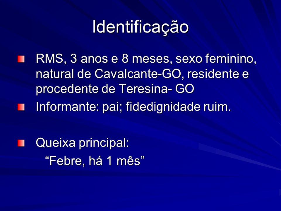 Identificação RMS, 3 anos e 8 meses, sexo feminino, natural de Cavalcante-GO, residente e procedente de Teresina- GO.