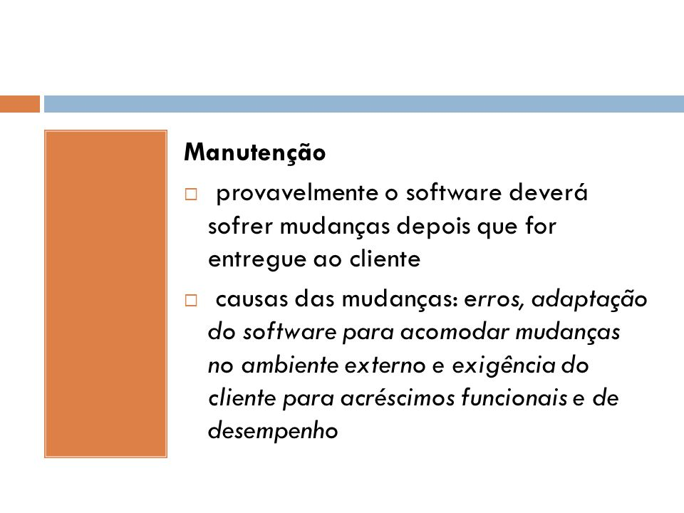 Manutenção provavelmente o software deverá sofrer mudanças depois que for entregue ao cliente.