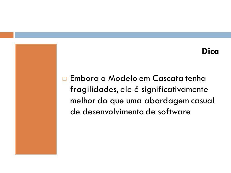Dica Embora o Modelo em Cascata tenha fragilidades, ele é significativamente melhor do que uma abordagem casual de desenvolvimento de software.