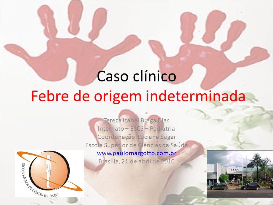 Caso clínico Febre de origem indeterminada