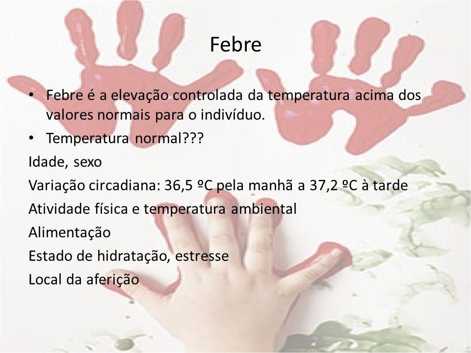 Febre Febre é a elevação controlada da temperatura acima dos valores normais para o indivíduo. Temperatura normal