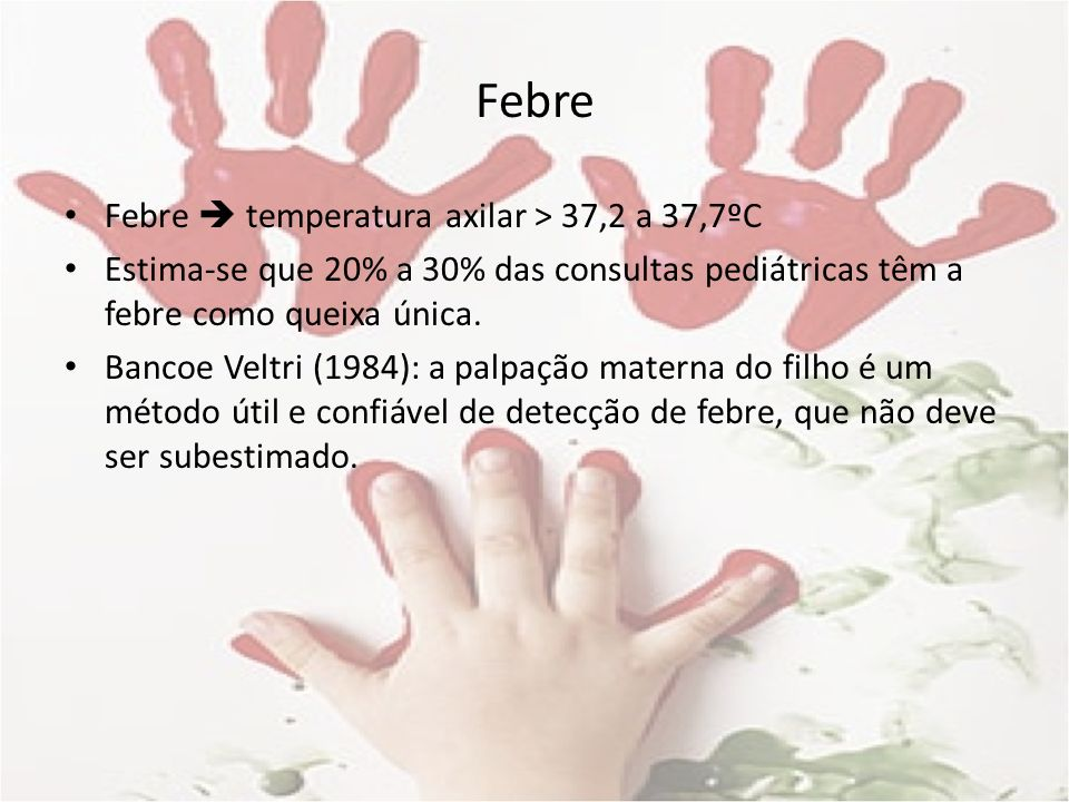 Febre Febre  temperatura axilar > 37,2 a 37,7ºC