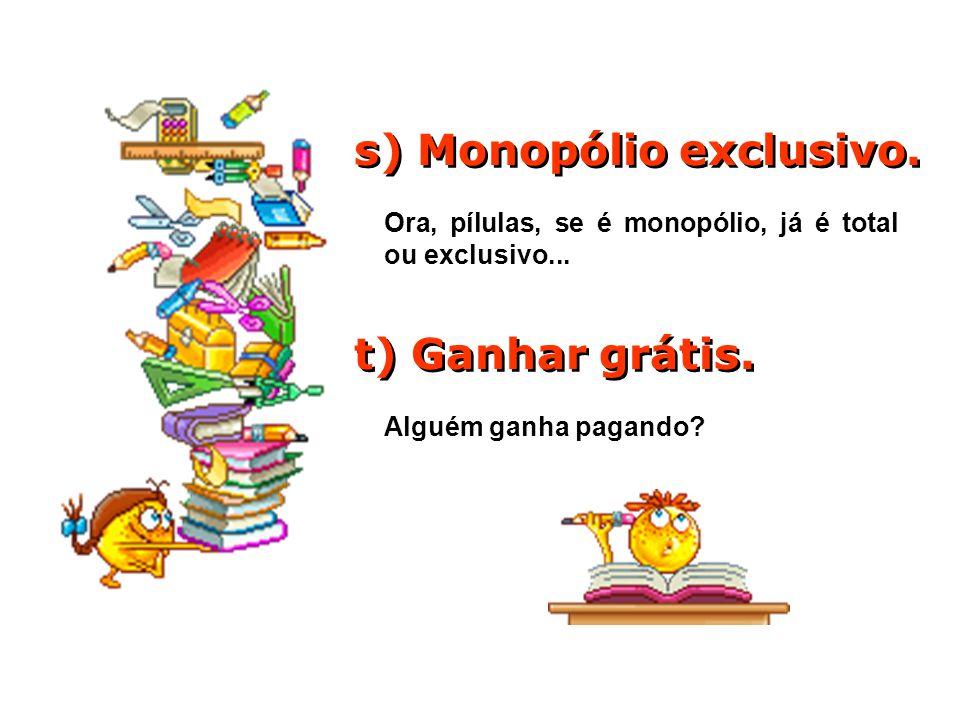 s) Monopólio exclusivo.
