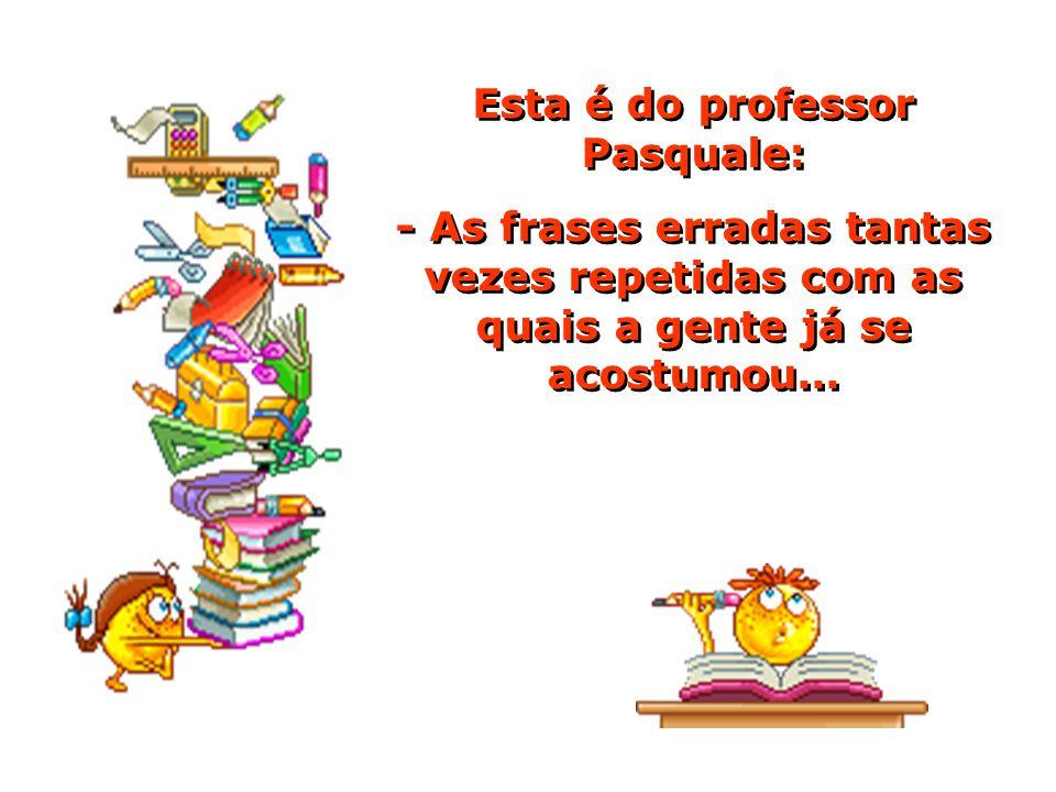 Esta é do professor Pasquale: